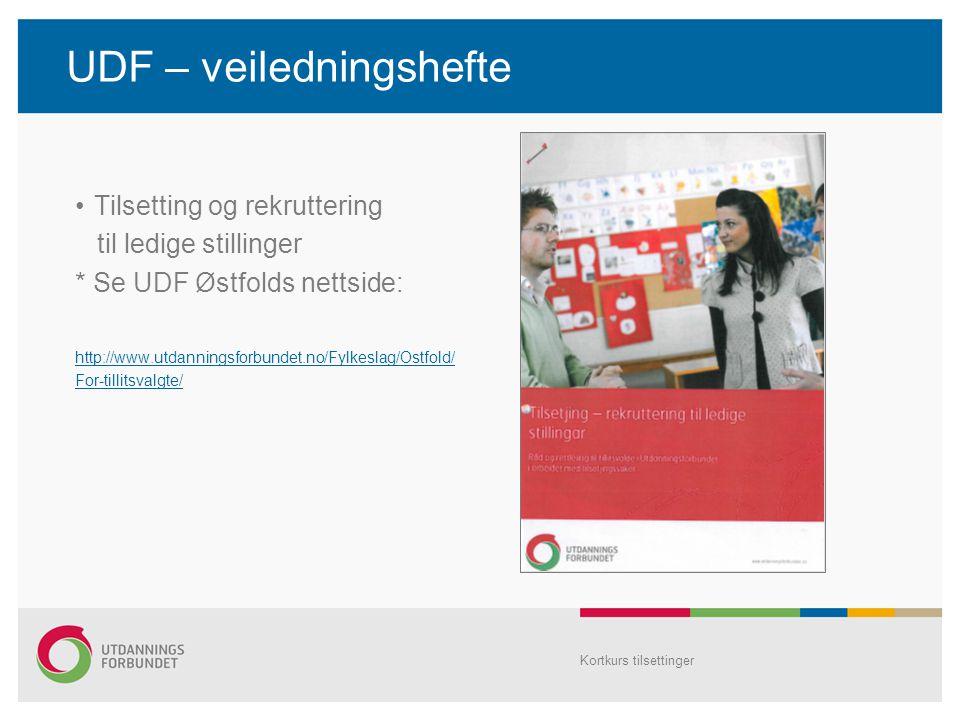 UDF – veiledningshefte Tilsetting og rekruttering til ledige stillinger * Se UDF Østfolds nettside: http://www.utdanningsforbundet.no/Fylkeslag/Ostfol