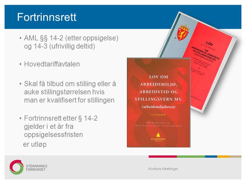 Fortrinnsrett AML §§ 14-2 (etter oppsigelse) og 14-3 (ufrivillig deltid) Hovedtariffavtalen Skal få tilbud om stilling eller å auke stillingstørrelsen