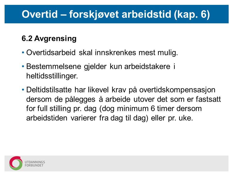 6.2 Avgrensing Overtidsarbeid skal innskrenkes mest mulig.