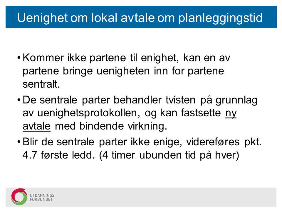 Uenighet om lokal avtale om planleggingstid Kommer ikke partene til enighet, kan en av partene bringe uenigheten inn for partene sentralt.