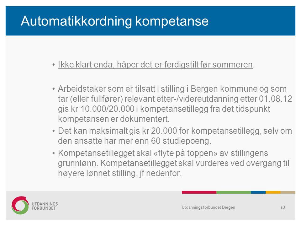 Automatikkordning kompetanse Ikke klart enda, håper det er ferdigstilt før sommeren. Arbeidstaker som er tilsatt i stilling i Bergen kommune og som ta