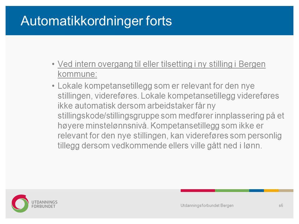 Automatikkordninger forts Ved intern overgang til eller tilsetting i ny stilling i Bergen kommune: Lokale kompetansetillegg som er relevant for den ny