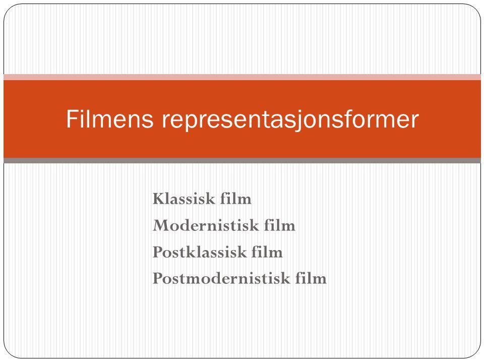 Klassisk film Modernistisk film Postklassisk film Postmodernistisk film Filmens representasjonsformer