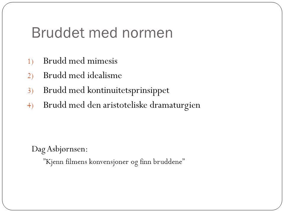 Bruddet med normen 1) Brudd med mimesis 2) Brudd med idealisme 3) Brudd med kontinuitetsprinsippet 4) Brudd med den aristoteliske dramaturgien Dag Asb