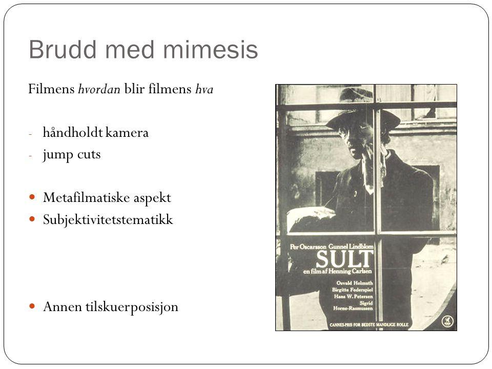 Brudd med mimesis Filmens hvordan blir filmens hva - håndholdt kamera - jump cuts Metafilmatiske aspekt Subjektivitetstematikk Annen tilskuerposisjon 1967