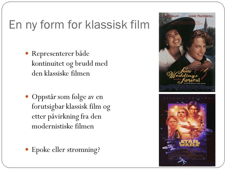 En ny form for klassisk film Representerer både kontinuitet og brudd med den klassiske filmen Oppstår som følge av en forutsigbar klassisk film og etter påvirkning fra den modernistiske filmen Epoke eller strømning?