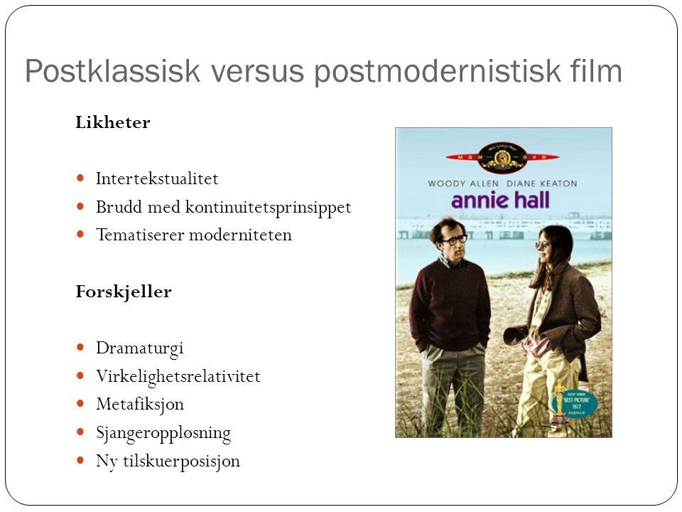 Postklassisk versus postmodernistisk film Likheter Intertekstualitet Brudd med kontinuitetsprinsippet Tematiserer moderniteten Forskjeller Dramaturgi Virkelighetsrelativitet Metafiksjon Sjangeroppløsning Ny tilskuerposisjon