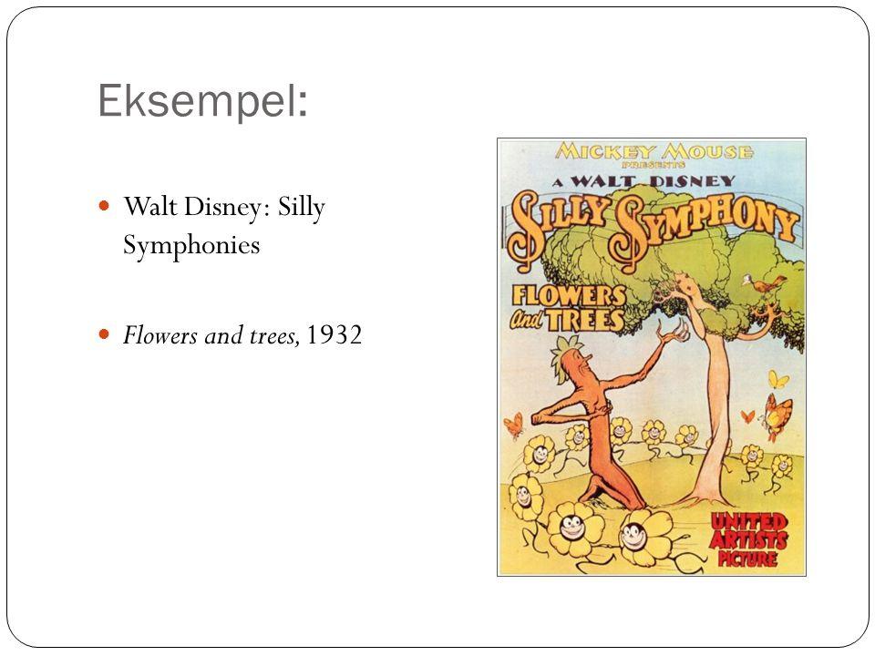 Eksempel: Walt Disney: Silly Symphonies Flowers and trees, 1932
