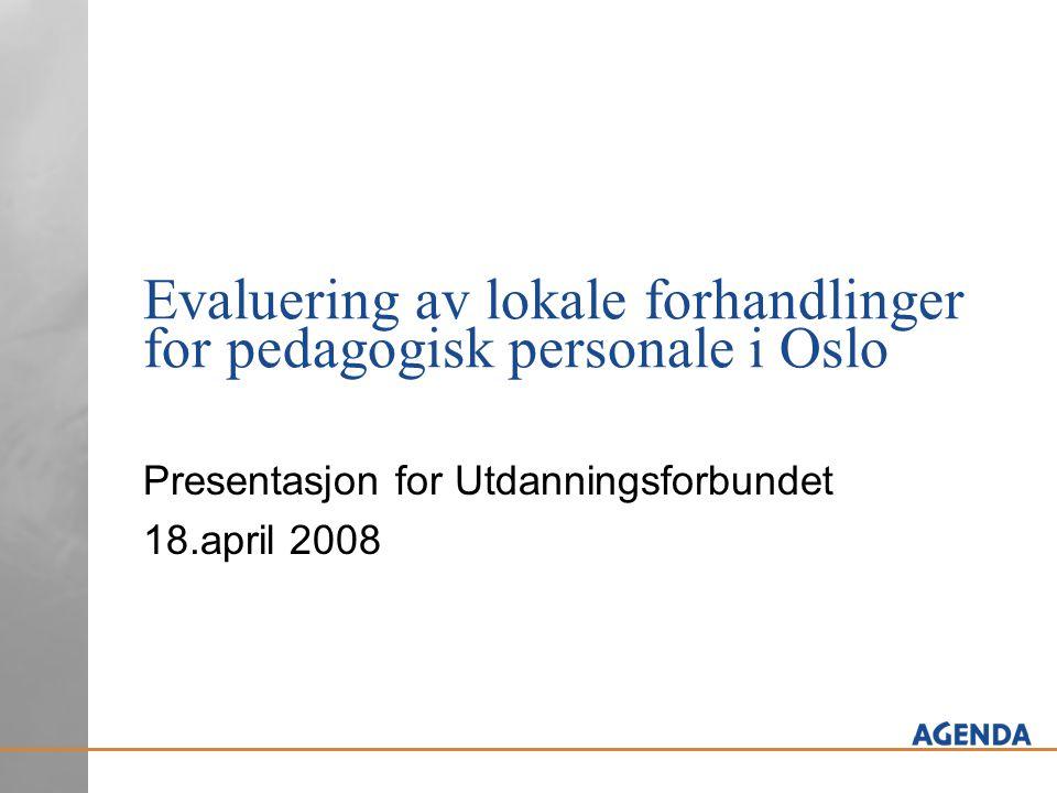 Evaluering av lokale forhandlinger for pedagogisk personale i Oslo Presentasjon for Utdanningsforbundet 18.april 2008