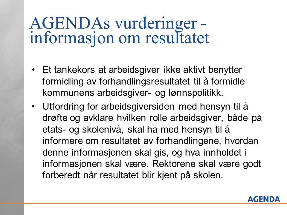 AGENDAs vurderinger - informasjon om resultatet Et tankekors at arbeidsgiver ikke aktivt benytter formidling av forhandlingsresultatet til å formidle kommunens arbeidsgiver- og lønnspolitikk.