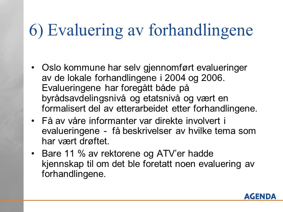 6) Evaluering av forhandlingene Oslo kommune har selv gjennomført evalueringer av de lokale forhandlingene i 2004 og 2006.
