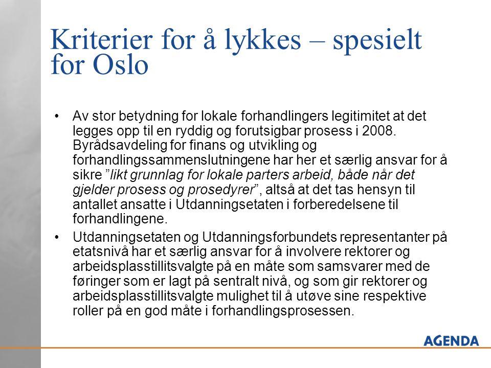 Kriterier for å lykkes – spesielt for Oslo Av stor betydning for lokale forhandlingers legitimitet at det legges opp til en ryddig og forutsigbar prosess i 2008.