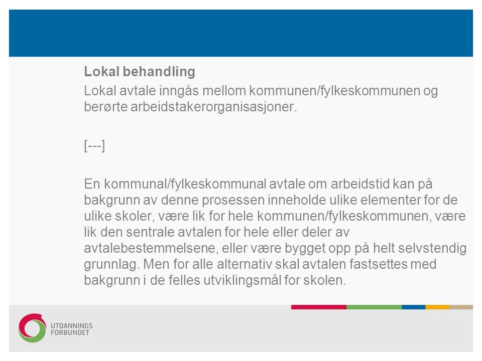 Lokal behandling Lokal avtale inngås mellom kommunen/fylkeskommunen og berørte arbeidstakerorganisasjoner. [---] En kommunal/fylkeskommunal avtale om