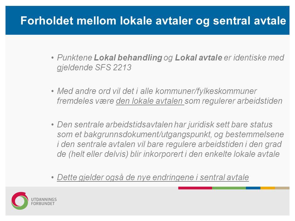 Forholdet mellom lokale avtaler og sentral avtale Punktene Lokal behandling og Lokal avtale er identiske med gjeldende SFS 2213 Med andre ord vil det