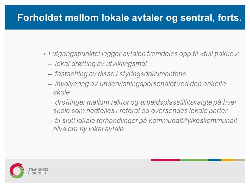 Forholdet mellom lokale avtaler og sentral, forts. I utgangspunktet legger avtalen fremdeles opp til «full pakke»: – lokal drøfting av utviklingsmål –