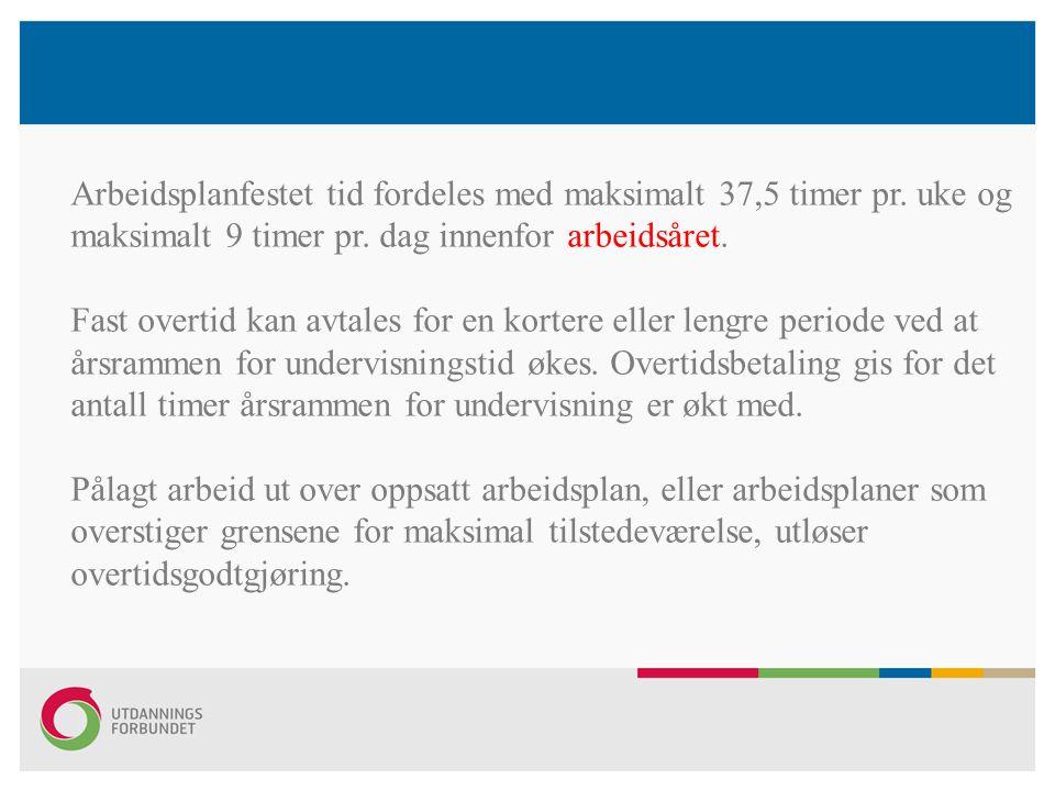 Arbeidsplanfestet tid fordeles med maksimalt 37,5 timer pr. uke og maksimalt 9 timer pr. dag innenfor arbeidsåret. Fast overtid kan avtales for en kor