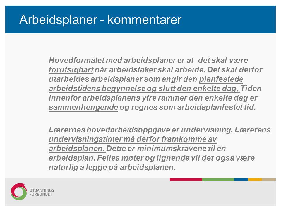 Arbeidsplaner - kommentarer Hovedformålet med arbeidsplaner er at det skal være forutsigbart når arbeidstaker skal arbeide. Det skal derfor utarbeides