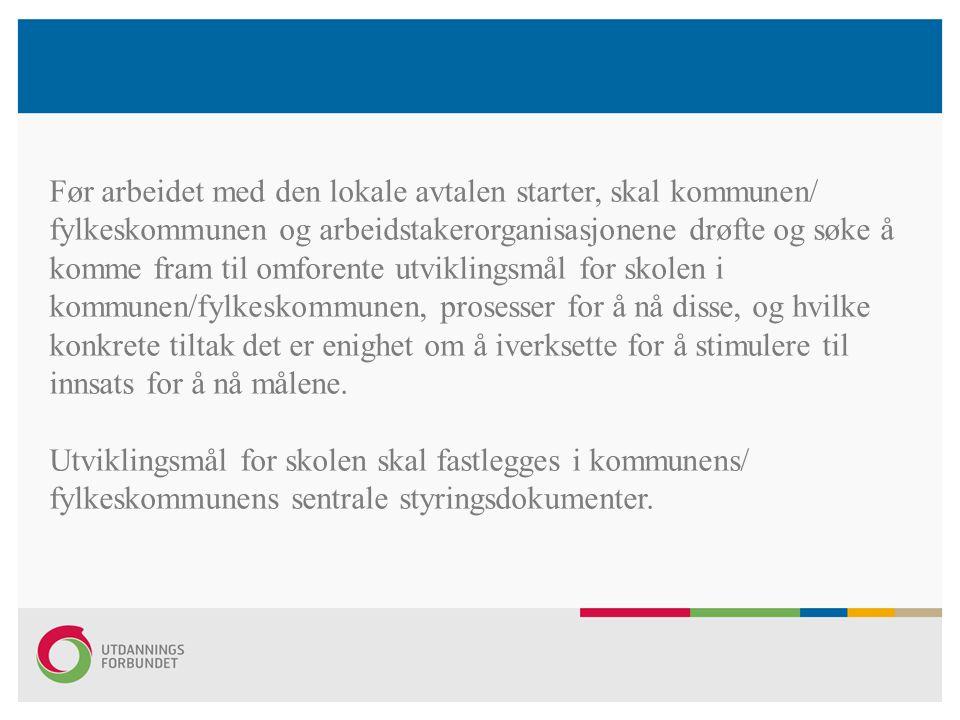 Før arbeidet med den lokale avtalen starter, skal kommunen/ fylkeskommunen og arbeidstakerorganisasjonene drøfte og søke å komme fram til omforente ut
