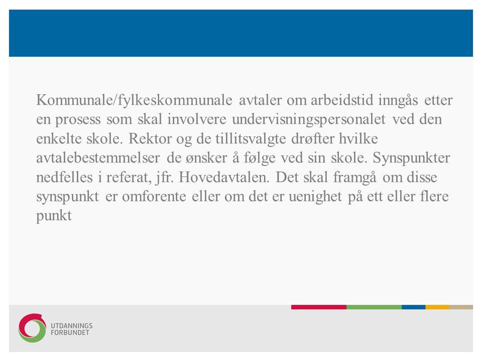 Kommunale/fylkeskommunale avtaler om arbeidstid inngås etter en prosess som skal involvere undervisningspersonalet ved den enkelte skole. Rektor og de