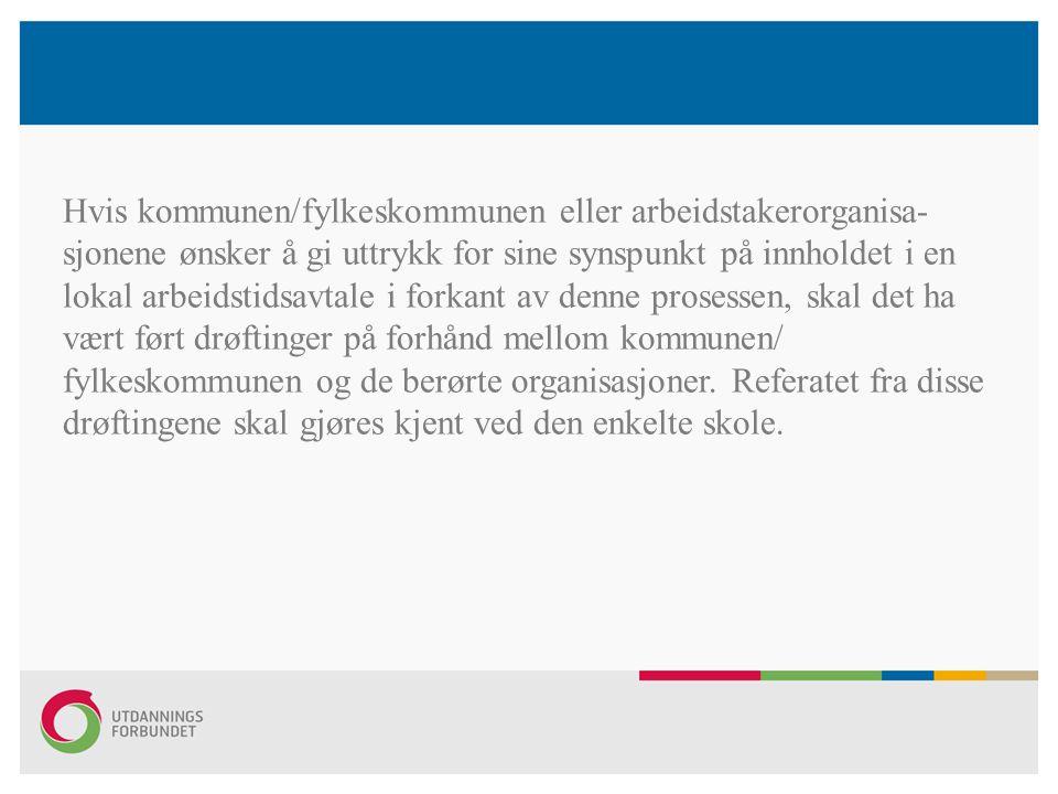 Hvis kommunen/fylkeskommunen eller arbeidstakerorganisa- sjonene ønsker å gi uttrykk for sine synspunkt på innholdet i en lokal arbeidstidsavtale i fo