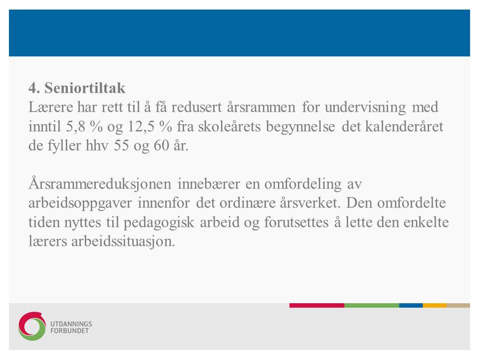 4. Seniortiltak Lærere har rett til å få redusert årsrammen for undervisning med inntil 5,8 % og 12,5 % fra skoleårets begynnelse det kalenderåret de