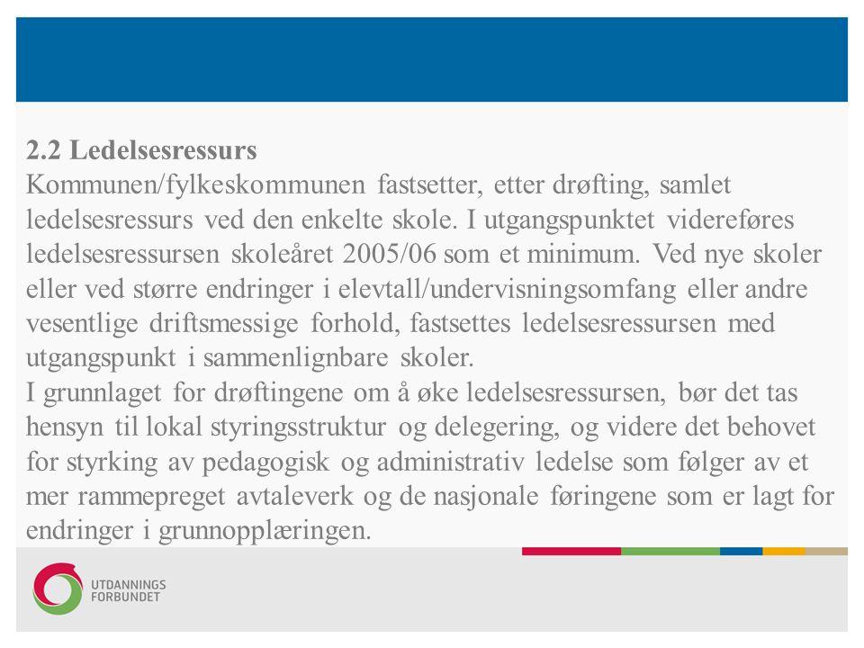 2.2 Ledelsesressurs Kommunen/fylkeskommunen fastsetter, etter drøfting, samlet ledelsesressurs ved den enkelte skole. I utgangspunktet videreføres led