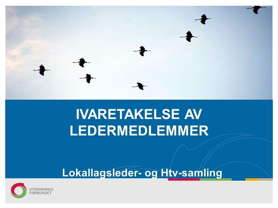 IVARETAKELSE AV LEDERMEDLEMMER Lokallagsleder- og Htv-samling