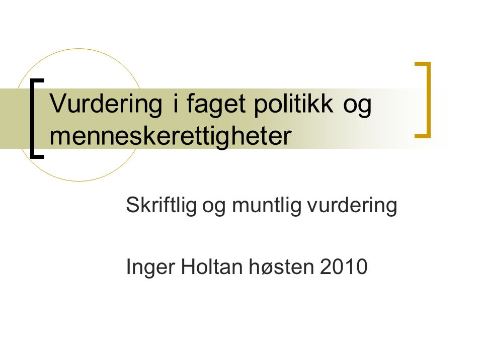 Skriftlig og muntlig vurdering Inger Holtan høsten 2010 Vurdering i faget politikk og menneskerettigheter