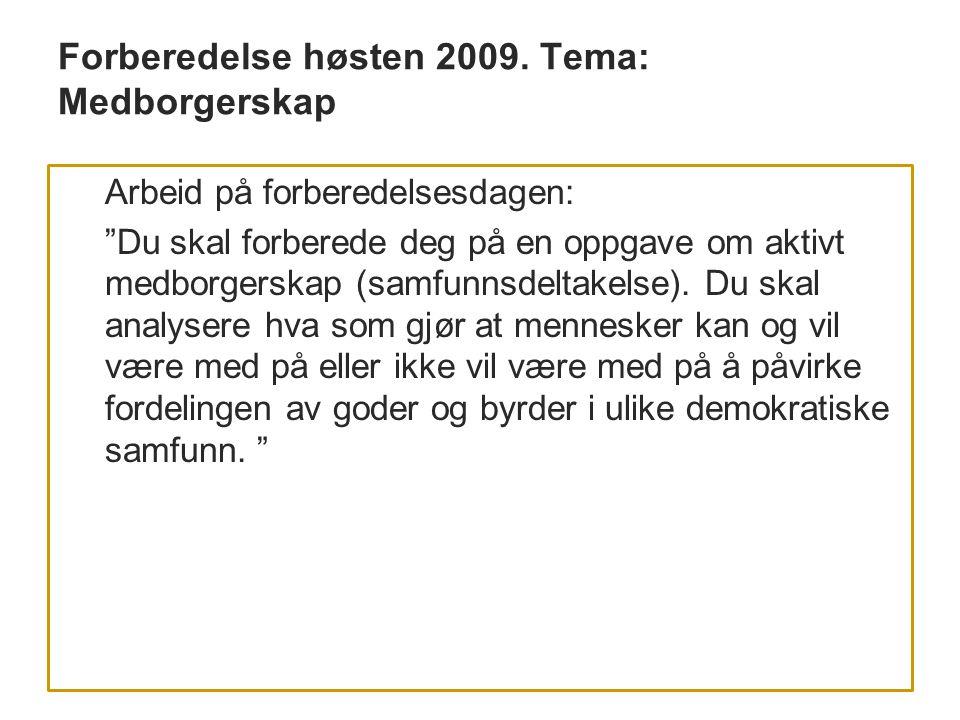 """Forberedelse høsten 2009. Tema: Medborgerskap Arbeid på forberedelsesdagen: """"Du skal forberede deg på en oppgave om aktivt medborgerskap (samfunnsdelt"""