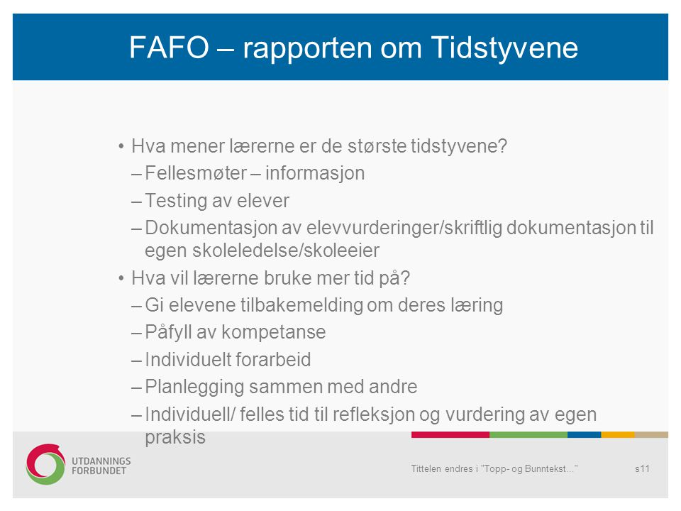 FAFO – rapporten om Tidstyvene Hva mener lærerne er de største tidstyvene? –Fellesmøter – informasjon –Testing av elever –Dokumentasjon av elevvurderi