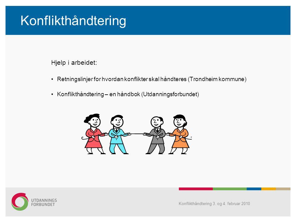Konflikthåndtering 3. og 4. februar 2010 Konflikthåndtering Hjelp i arbeidet: Retningslinjer for hvordan konflikter skal håndteres (Trondheim kommune)