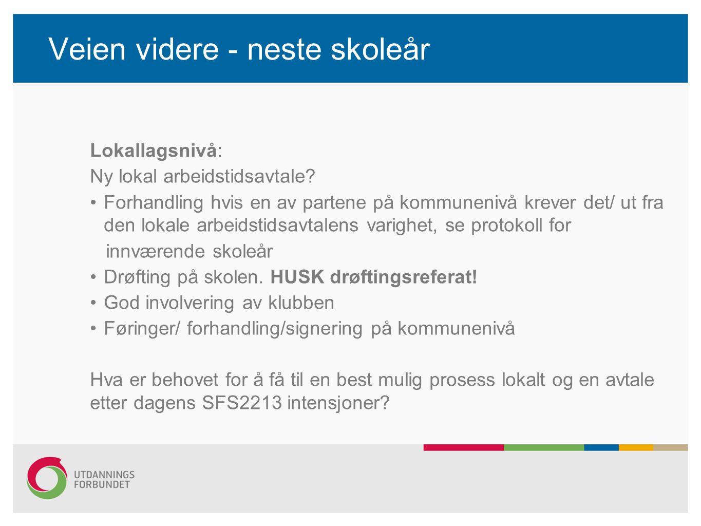 Veien videre - neste skoleår Lokallagsnivå: Ny lokal arbeidstidsavtale? Forhandling hvis en av partene på kommunenivå krever det/ ut fra den lokale ar