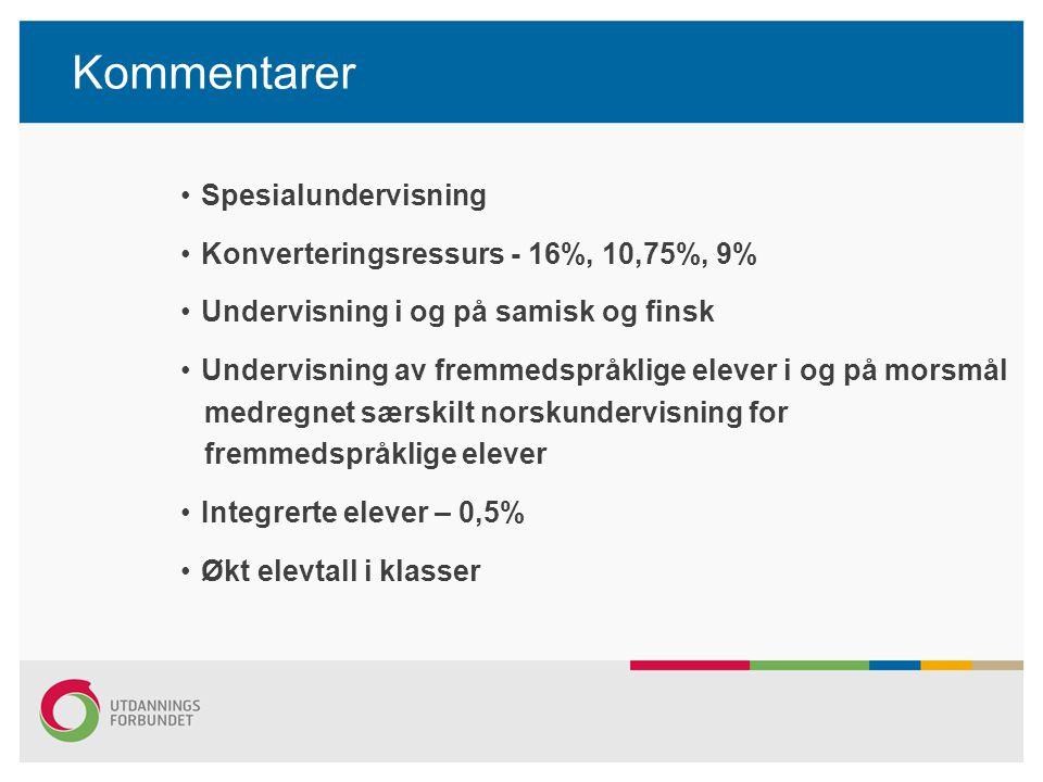 Kommentarer Spesialundervisning Konverteringsressurs - 16%, 10,75%, 9% Undervisning i og på samisk og finsk Undervisning av fremmedspråklige elever i