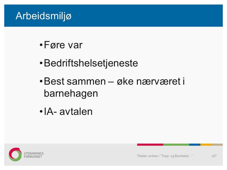 Arbeidsmiljø Føre var Bedriftshelsetjeneste Best sammen – øke nærværet i barnehagen IA- avtalen Tittelen endres i