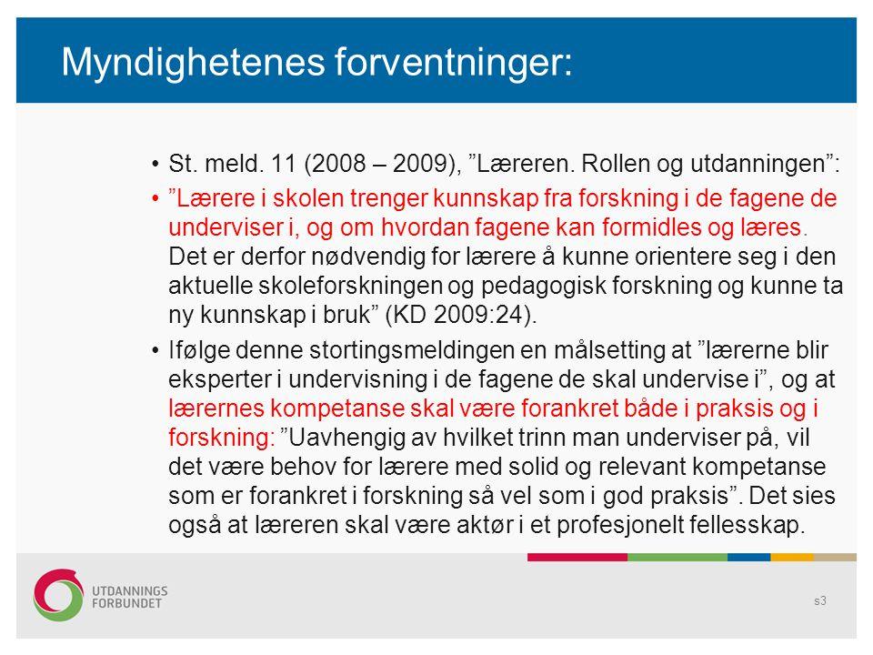 """Myndighetenes forventninger: St. meld. 11 (2008 – 2009), """"Læreren. Rollen og utdanningen"""": """"Lærere i skolen trenger kunnskap fra forskning i de fagene"""