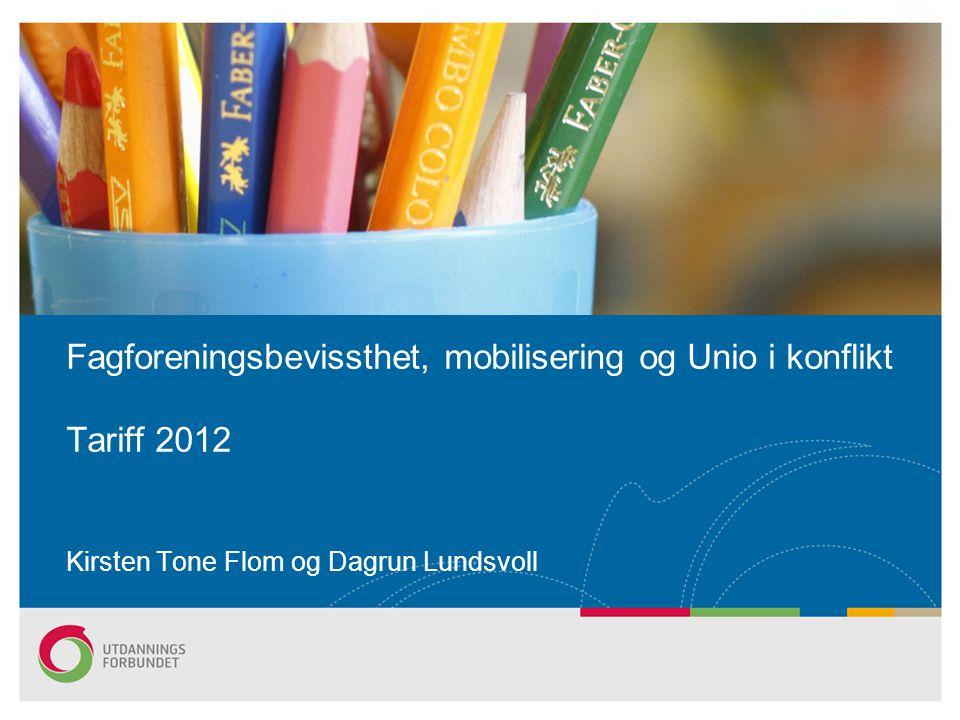 Kirsten Tone Flom og Dagrun Lundsvoll Fagforeningsbevissthet, mobilisering og Unio i konflikt Tariff 2012