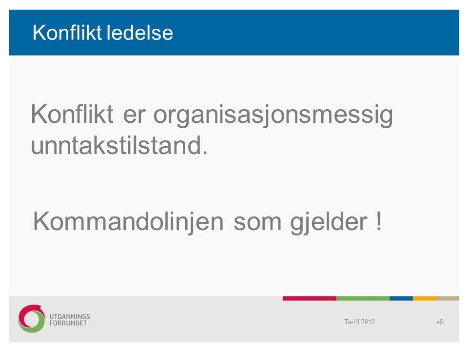 Konflikt ledelse Tariff 2012s5 Konflikt er organisasjonsmessig unntakstilstand. Kommandolinjen som gjelder !