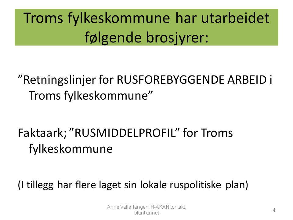 """Troms fylkeskommune har utarbeidet følgende brosjyrer: """"Retningslinjer for RUSFOREBYGGENDE ARBEID i Troms fylkeskommune"""" Faktaark; """"RUSMIDDELPROFIL"""" f"""