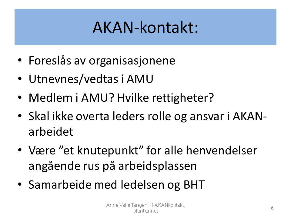 AKAN-kontakt: Foreslås av organisasjonene Utnevnes/vedtas i AMU Medlem i AMU? Hvilke rettigheter? Skal ikke overta leders rolle og ansvar i AKAN- arbe