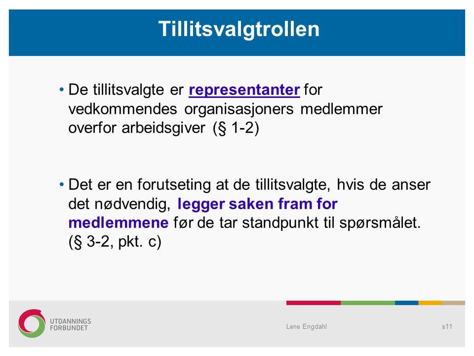 Lene Engdahls11 De tillitsvalgte er representanter for vedkommendes organisasjoners medlemmer overfor arbeidsgiver (§ 1-2) Det er en forutseting at de tillitsvalgte, hvis de anser det nødvendig, legger saken fram for medlemmene før de tar standpunkt til spørsmålet.