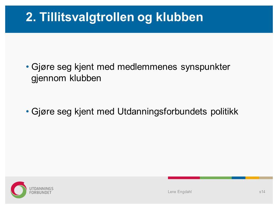 Lene Engdahls14 Gjøre seg kjent med medlemmenes synspunkter gjennom klubben Gjøre seg kjent med Utdanningsforbundets politikk 2.