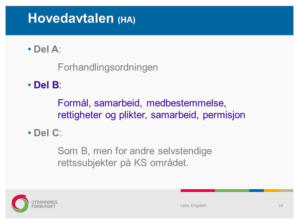 Lene Engdahls4 Del A: Forhandlingsordningen Del B: Formål, samarbeid, medbestemmelse, rettigheter og plikter, samarbeid, permisjon Del C: Som B, men for andre selvstendige rettssubjekter på KS området.