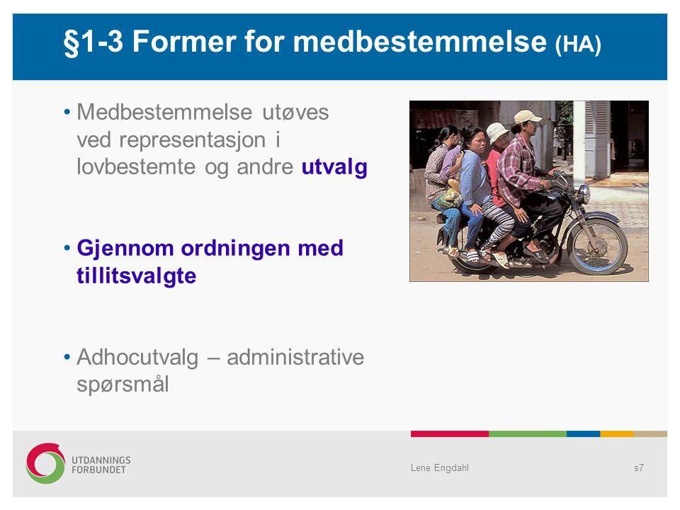 Lene Engdahls7 Medbestemmelse utøves ved representasjon i lovbestemte og andre utvalg Gjennom ordningen med tillitsvalgte Adhocutvalg – administrative spørsmål §1-3 Former for medbestemmelse (HA)