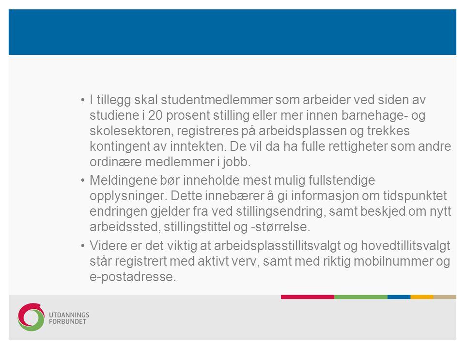 I tillegg skal studentmedlemmer som arbeider ved siden av studiene i 20 prosent stilling eller mer innen barnehage- og skolesektoren, registreres på arbeidsplassen og trekkes kontingent av inntekten.