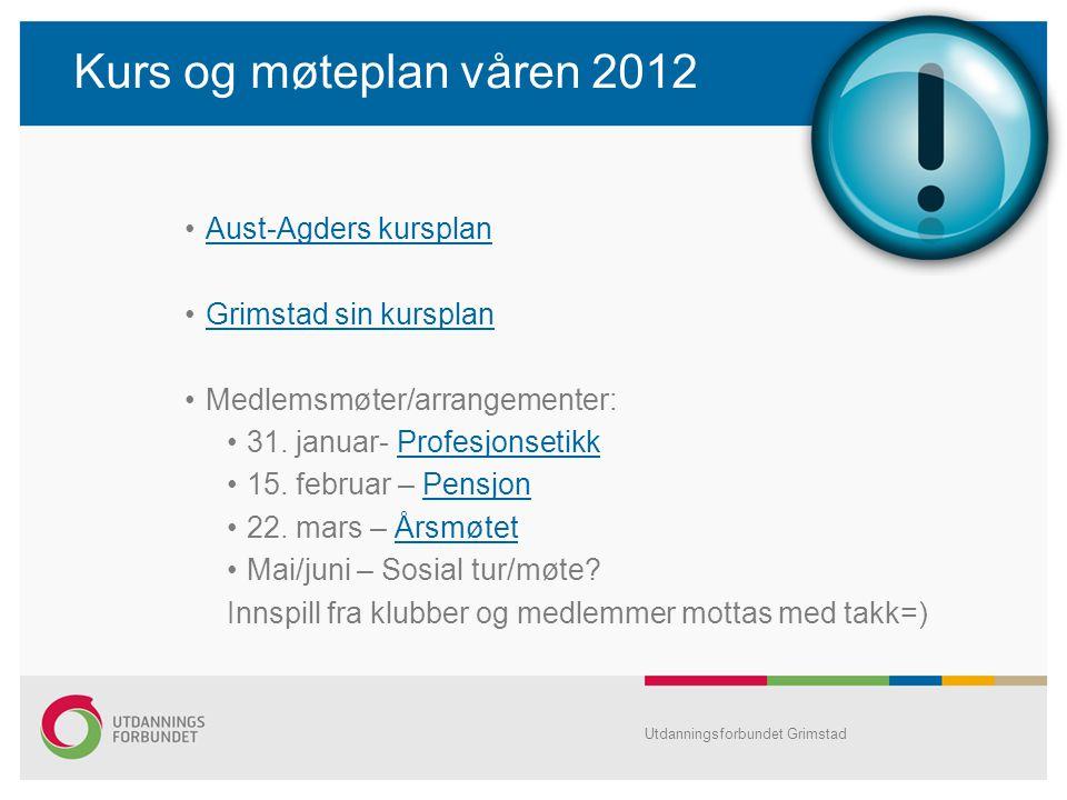 Kurs og møteplan våren 2012 Aust-Agders kursplan Grimstad sin kursplan Medlemsmøter/arrangementer: 31.