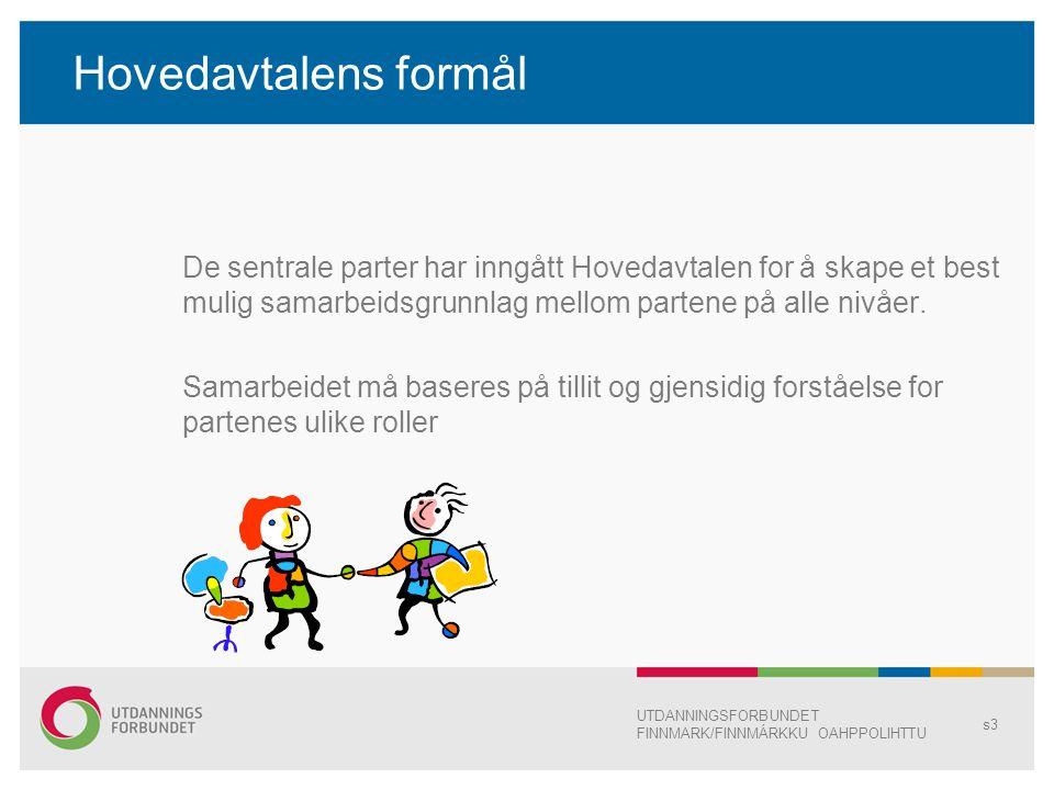 Hovedavtalens formål De sentrale parter har inngått Hovedavtalen for å skape et best mulig samarbeidsgrunnlag mellom partene på alle nivåer.
