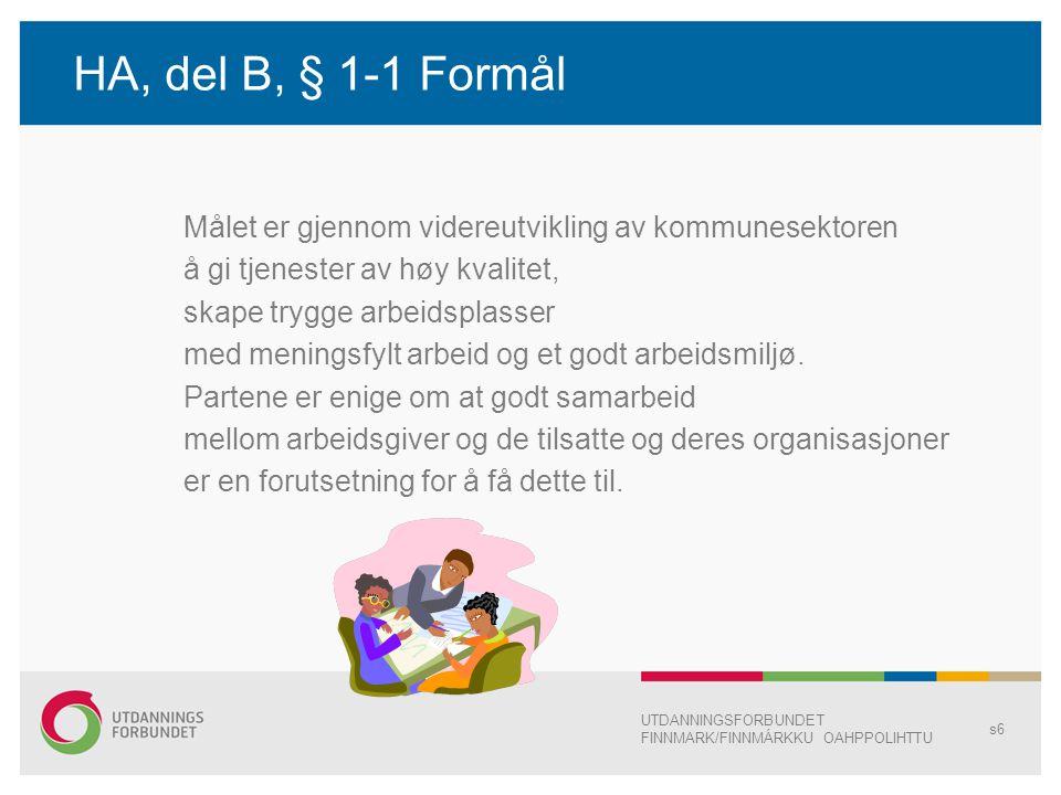 HA, del B, § 1-1 Formål Målet er gjennom videreutvikling av kommunesektoren å gi tjenester av høy kvalitet, skape trygge arbeidsplasser med meningsfyl