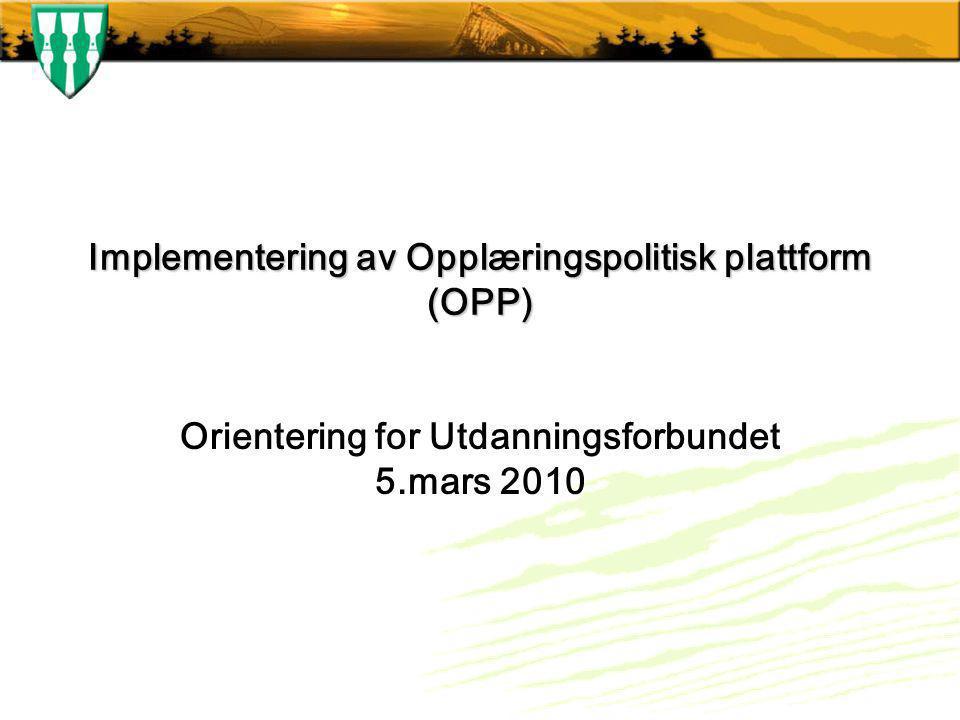 Implementering av Opplæringspolitisk plattform (OPP) Orientering for Utdanningsforbundet 5.mars 2010