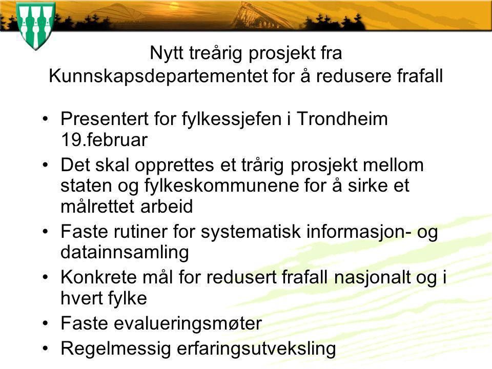 Nytt treårig prosjekt fra Kunnskapsdepartementet for å redusere frafall Presentert for fylkessjefen i Trondheim 19.februar Det skal opprettes et tråri