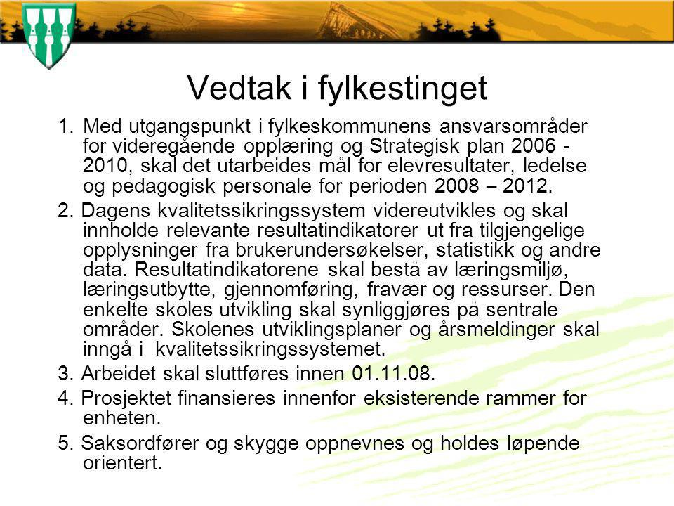 Vedtak i fylkestinget 1.Med utgangspunkt i fylkeskommunens ansvarsområder for videregående opplæring og Strategisk plan 2006 - 2010, skal det utarbeid